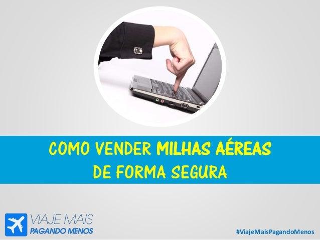 #ViajeMaisPagandoMenos COMO VENDER MILHAS AÉREAS DE FORMA SEGURA