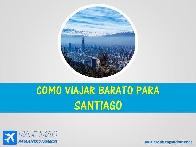 #ViajeMaisPagandoMenos COMO VIAJAR BARATO PARA SANTIAGO