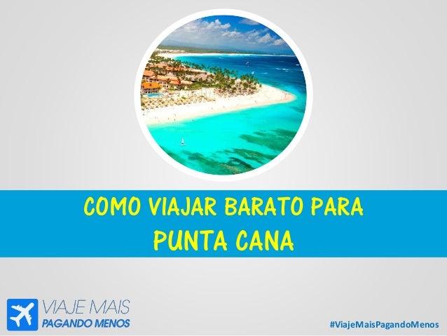 #ViajeMaisPagandoMenos COMO VIAJAR BARATO PARA PUNTA CANA