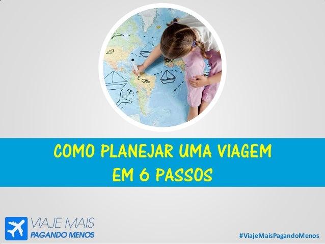 #ViajeMaisPagandoMenos COMO PLANEJAR UMA VIAGEM EM 6 PASSOS