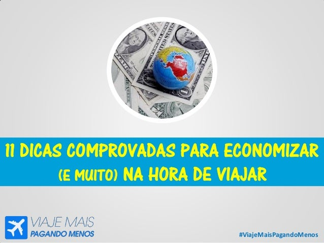 #ViajeMaisPagandoMenos 11 DICAS COMPROVADAS PARA ECONOMIZAR (E MUITO) NA HORA DE VIAJAR