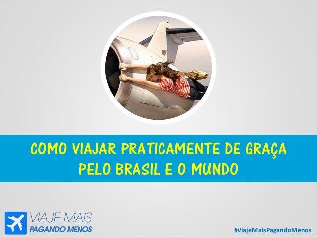 #ViajeMaisPagandoMenos COMO VIAJAR PRATICAMENTE DE GRAÇA PELO BRASIL E O MUNDO