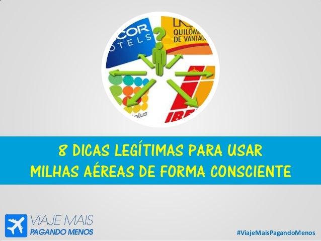 #ViajeMaisPagandoMenos 8 DICAS LEGÍTIMAS PARA USAR MILHAS AÉREAS DE FORMA CONSCIENTE