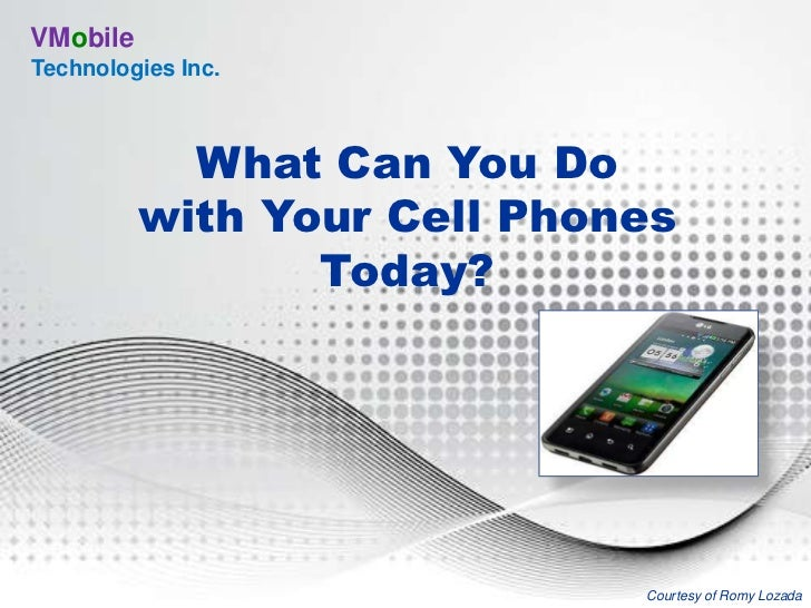 VMobileTechnologies Inc.            What Can You Do          with Your Cell Phones                 Today?                 ...