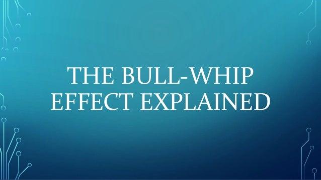 THE BULL-WHIP EFFECT EXPLAINED