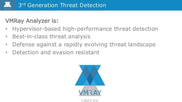 VMRay Analyzer is: • Hypervisor-based high-performance threat detection • Best-in-class threat analysis • Defense against ...