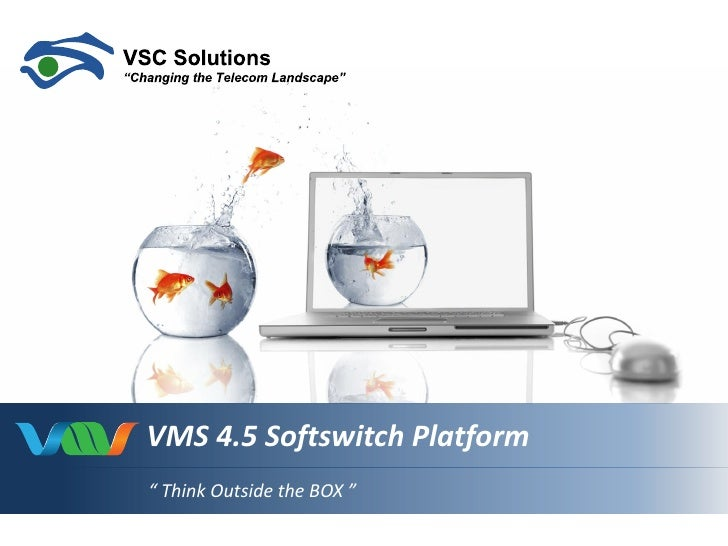 """VMS 4.5 Softswitch Platform """" Think Outside the BOX """""""