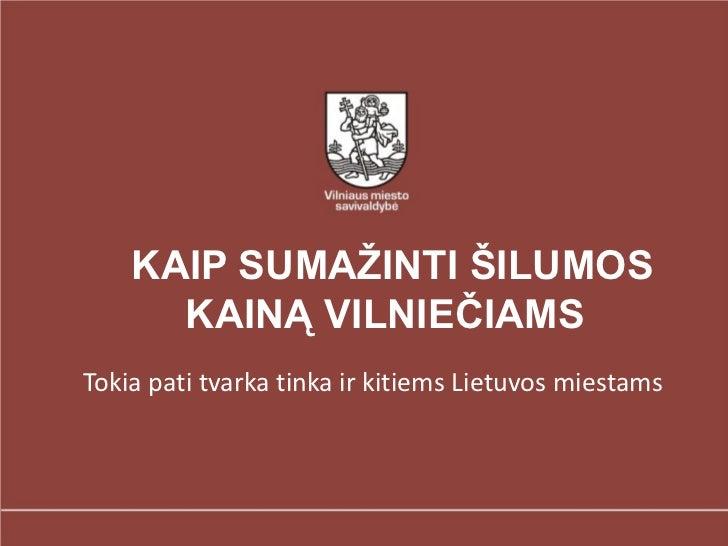 KAIP SUMAŽINTI ŠILUMOS KAINĄ VILNIEČIAMS   Tokia pati tvarka tinka ir kitiems Lietuvos miestams