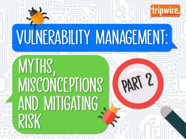 Vulnerability Management: Myths, Misconceptions and Mitigating Risk – Part 2