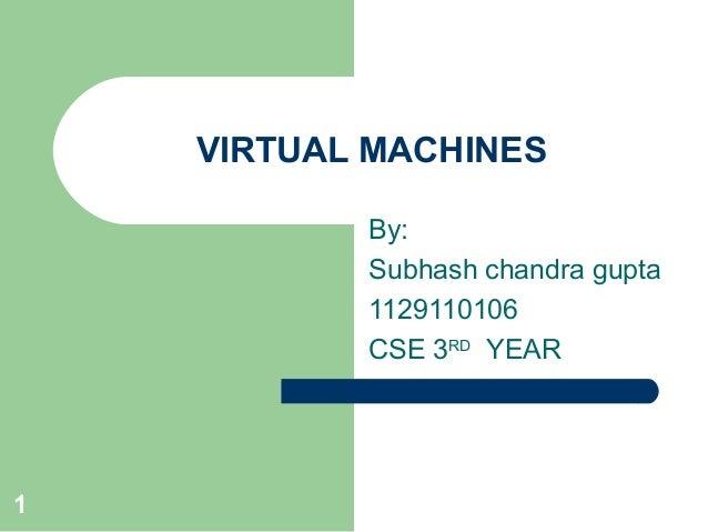 1  VIRTUAL MACHINES  By:  Subhash chandra gupta  1129110106  CSE 3RD YEAR