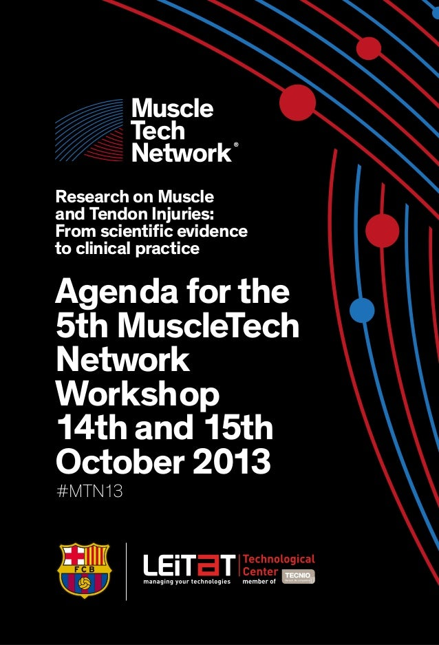 Agenda for the 5th MuscleTech Network Workshop 14th and 15th October 2013 Research on Muscle and Tendon Injuries: From sci...
