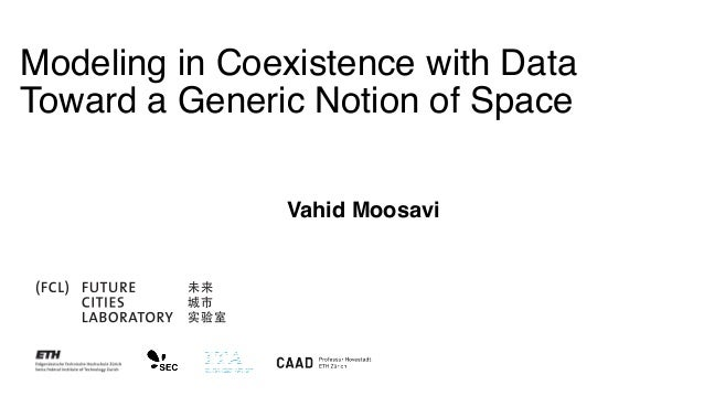 Vahid Moosavi Modeling in Coexistence with Data Toward a Generic Notion of Space