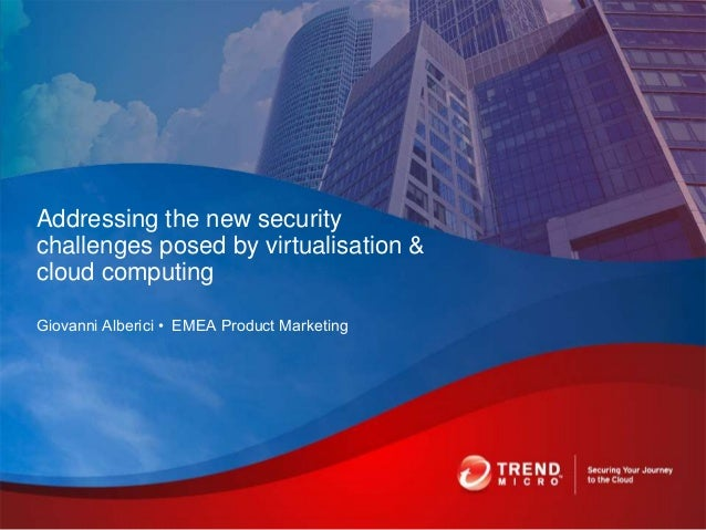 Giovanni Alberici • EMEA Product MarketingAddressing the new securitychallenges posed by virtualisation &cloud computing