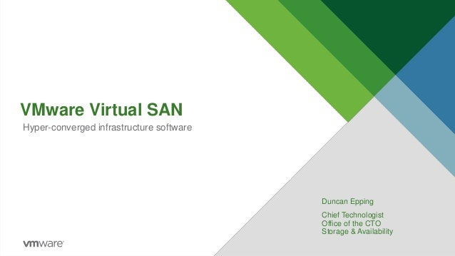 VMware Virtual SAN Duncan Epping Chief Technologist Office of the CTO Storage & Availability Hyper-converged infrastructur...