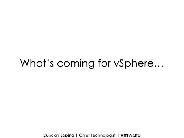 What's coming for vSphere…  Duncan Epping | Chief Technologist | vmware