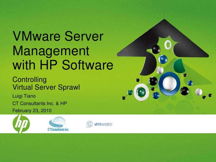 VMware Server Management with HP Software<br />Controlling Virtual Server Sprawl<br />Luigi Tiano<br />CT Consultants Inc....