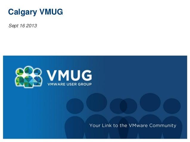 Calgary VMUG Sept 16 2013