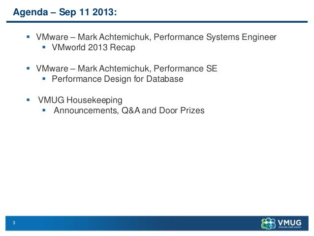 3 Agenda – Sep 11 2013:  VMware – Mark Achtemichuk, Performance Systems Engineer  VMworld 2013 Recap  VMware – Mark Ach...