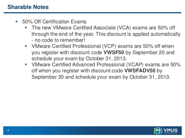6 Sharable Notes  50% Off Certification Exams  The new VMware Certified Associate (VCA) exams are 50% off through the en...