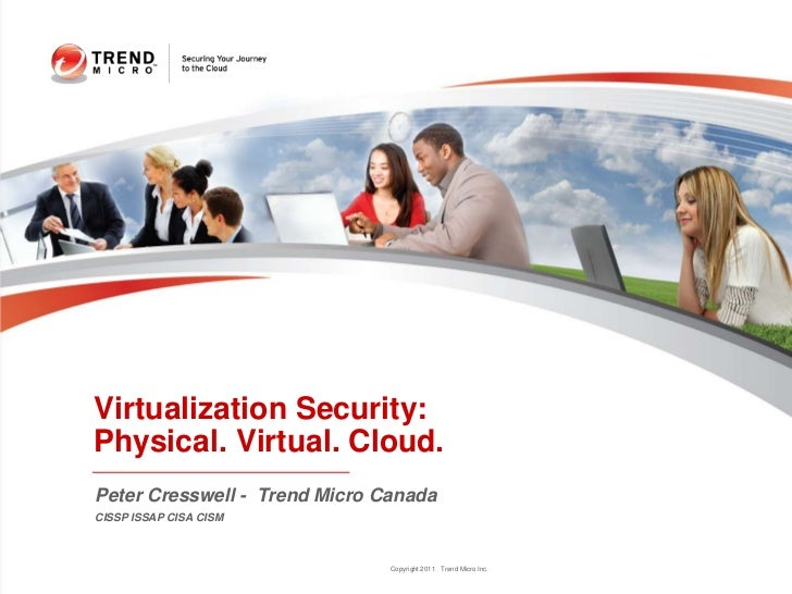 Virtualization Security:Physical. Virtual. Cloud.Peter Cresswell - Trend Micro CanadaCISSP ISSAP CISA CISM                ...