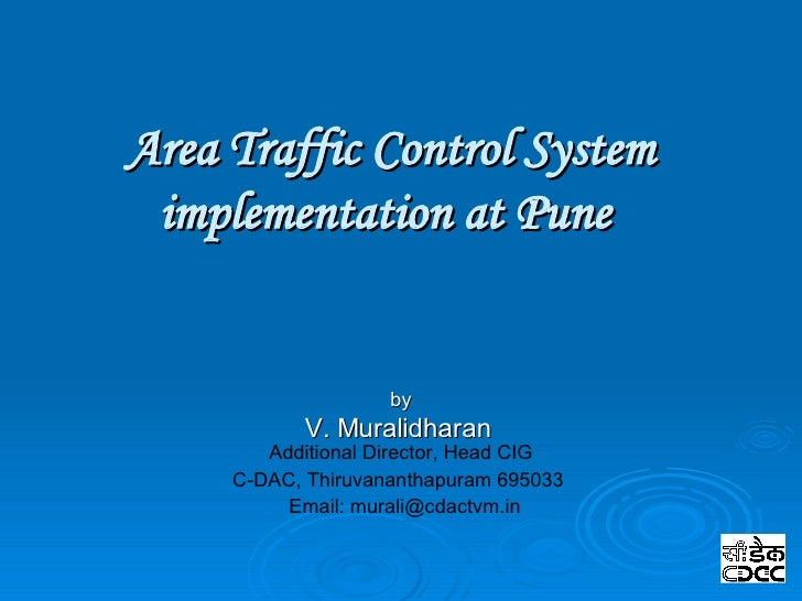 Area Traffic Control System implementation at Pune  by V. Muralidharan  Additional Director, Head CIG C-DAC, Thiruvanantha...