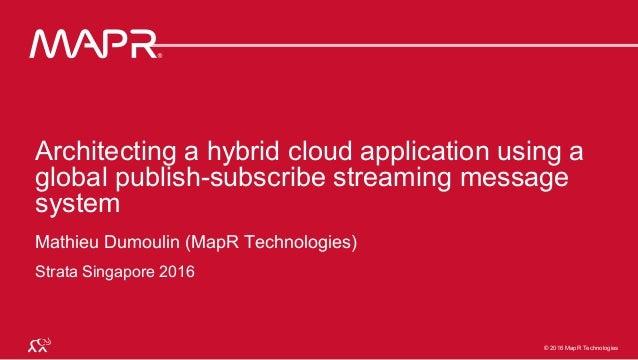 © 2016 MapR Technologies 1© 2016 MapR Technologies 1MapR Confidential © 2016 MapR Technologies Architecting a hybrid cloud...