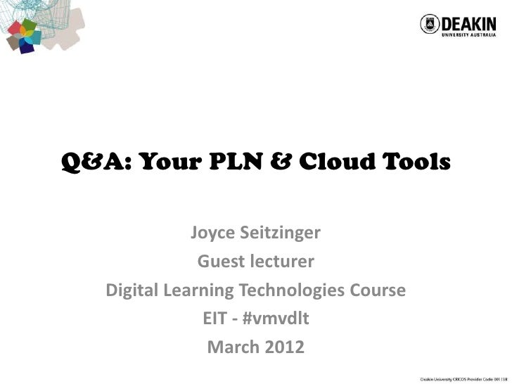 Q&A: Your PLN & Cloud Tools              Joyce Seitzinger               Guest lecturer   Digital Learning Technologies Cou...