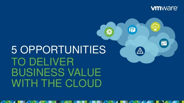 5 Opportunities to Deliver Business Value with the Cloud