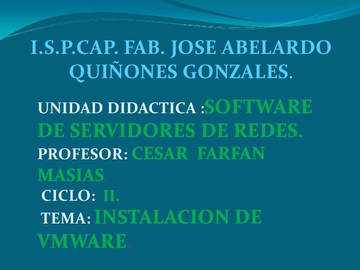 I.S.P.CAP. FAB. JOSE ABELARDO QUIÑONES GONZALES.<br />UNIDAD DIDACTICA :SOFTWARE DE SERVIDORES DE REDES.<br />PROFESOR: CE...