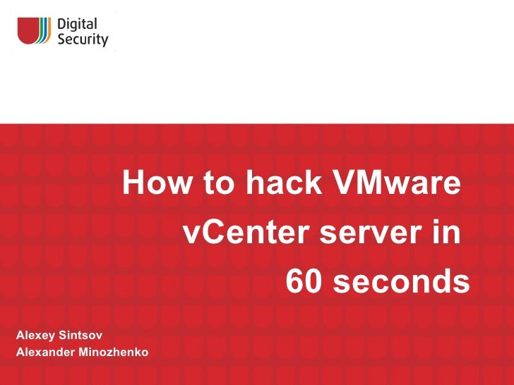How to hack VMware                  vCenter server in                        60 secondsAlexey SintsovAlexander Minozhenko