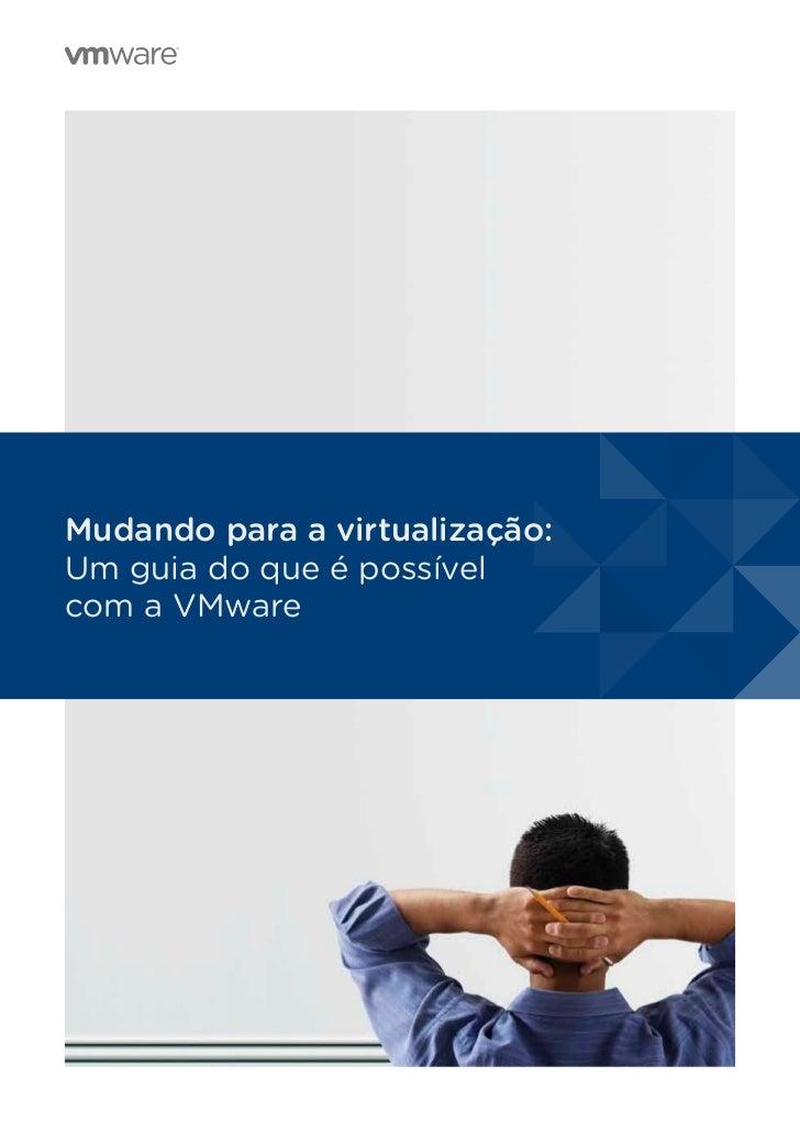 Mudando para a virtualização:Um guia do que é possívelcom a VMware