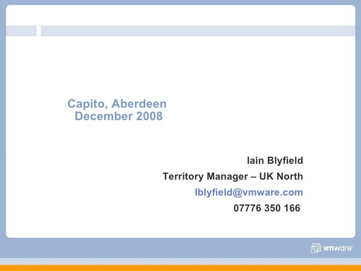 Capito, Aberdeen  December 2008 Iain Blyfield Territory Manager – UK North [email_address] 07776 350 166