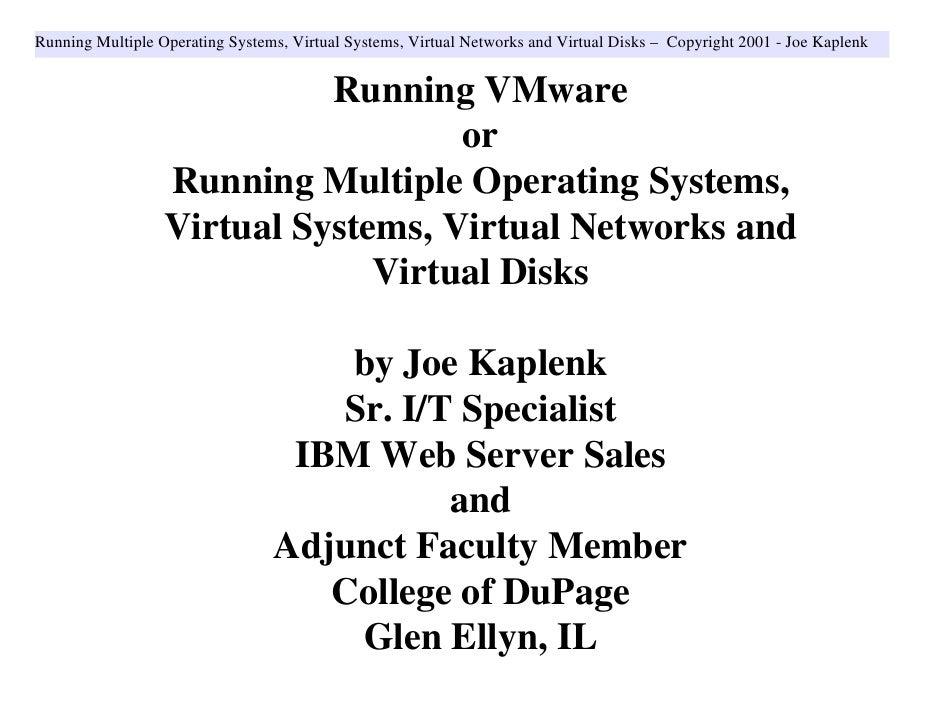Running Multiple Operating Systems, Virtual Systems, Virtual Networks and Virtual Disks – Copyright 2001 - Joe Kaplenk    ...