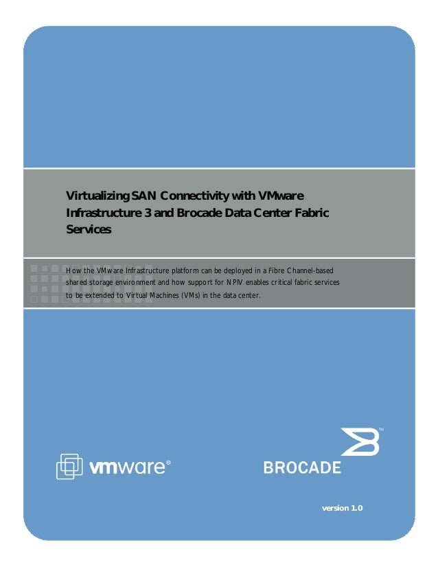 Virtualizing SAN Connectivity with VMwareInfrastructure 3 and Brocade Data Center FabricServicesHow the VMware Infrastruct...