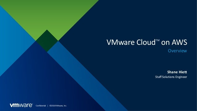 Confidential │ ©2018 VMware, Inc. VMware CloudTM on AWS Overview Shane Hiett Staff Solutions Engineer