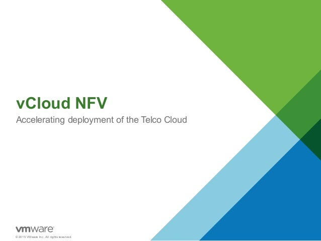© 2015 VMware Inc. All rights reserved. vCloud NFV Accelerating deployment of the Telco Cloud