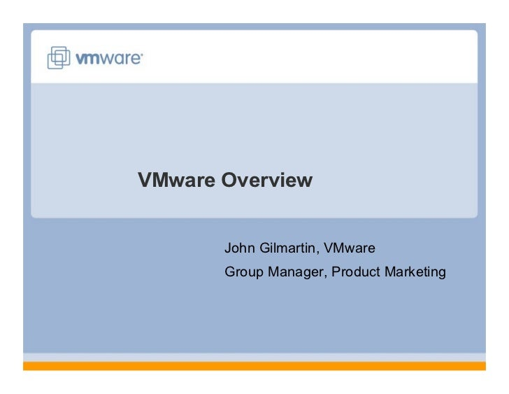 VMware Overview          John Gilmartin, VMware        Group Manager, Product Marketing