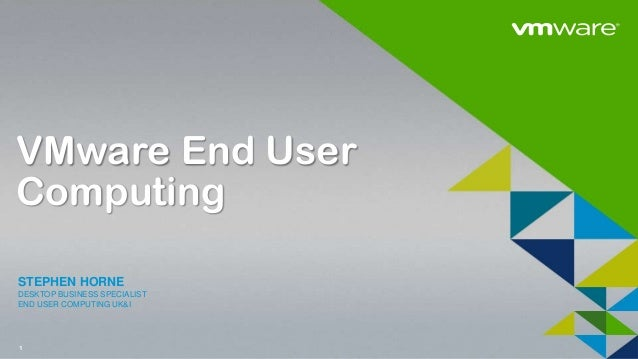 1VMware End UserComputingSTEPHEN HORNEDESKTOP BUSINESS SPECIALISTEND USER COMPUTING UK&I
