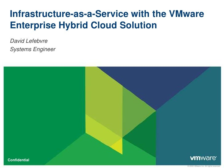 Infrastructure-as-a-Service with the VMware Enterprise Hybrid Cloud Solution David Lefebvre Systems EngineerConfidential  ...