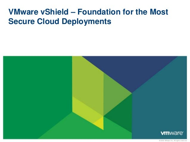 VMware vShield – Foundation for the Most  Secure Cloud Deployments  © 2009 VMware Inc. All rights reserved