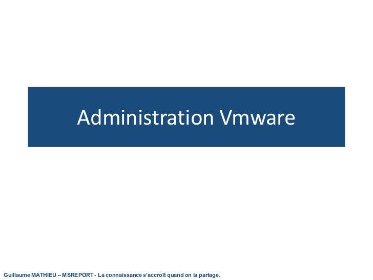 Administration VmwareGuillaume MATHIEU – MSREPORT - La connaissance s'accroît quand on la partage.