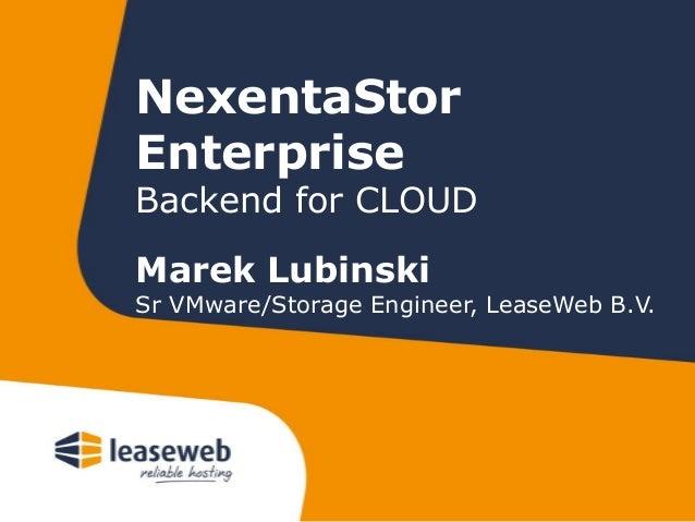 NexentaStorEnterpriseBackend for CLOUDMarek LubinskiSr VMware/Storage Engineer, LeaseWeb B.V.
