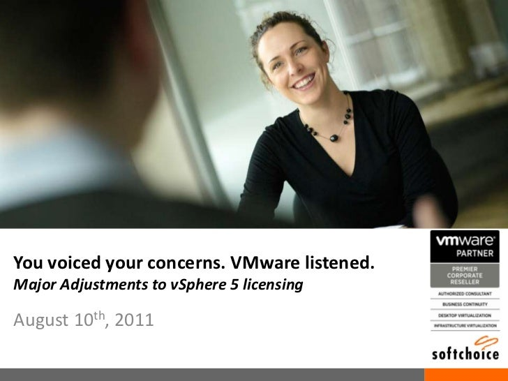 August 10th, 2011<br />You voiced your concerns. VMware listened.Major Adjustments to vSphere 5 licensing <br />