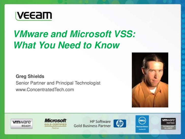 VMware and Microsoft VSS:What You Need to Know<br />Greg Shields<br />Senior Partner and Principal Technologist<br />www.C...