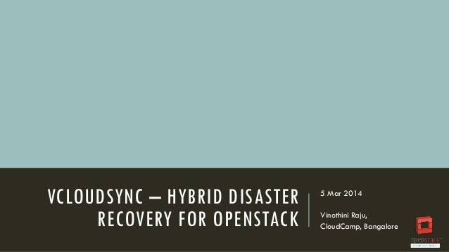 VCLOUDSYNC – HYBRID DISASTER RECOVERY FOR OPENSTACK  5 Mar 2014 Vinothini Raju, CloudCamp, Bangalore