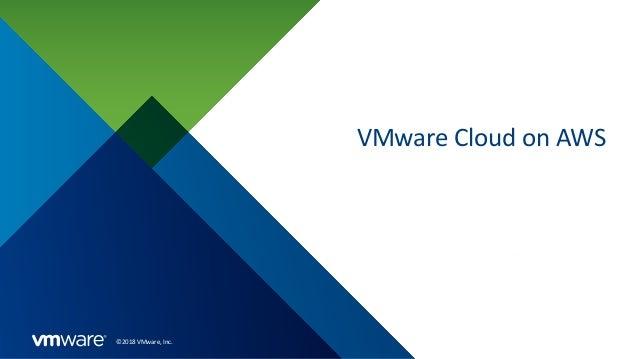 ©2018 VMware, Inc. VMware Cloud on AWS