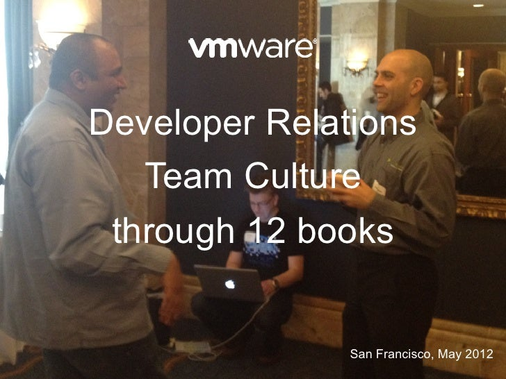 Developer Relations   Team Culture through 12 books               San Francisco, May 2012