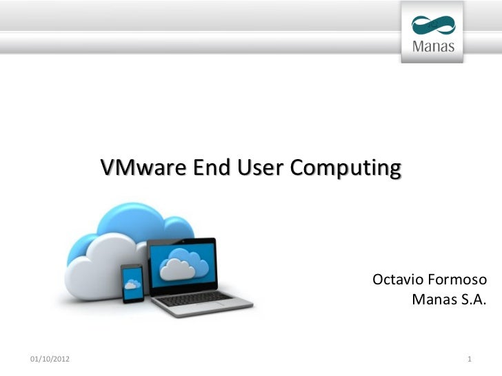 VMware End User Computing                                   Octavio Formoso                                        Manas S...
