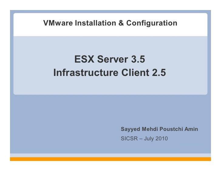 VMware Installation & Configuration           ESX Server 3.5   Infrastructure Client 2.5                         Sayyed Me...