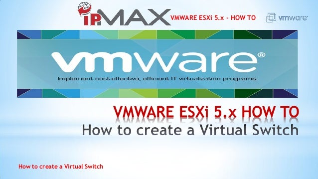 VMWARE ESXi 5.x - HOW TO How to create a Virtual Switch VMWARE ESXi 5.x HOW TO